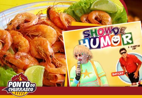 Ponto do Churrasco: Porção de Camarão + Show do Humor (Pepeta + Batcat + Froxilda Fofolete)